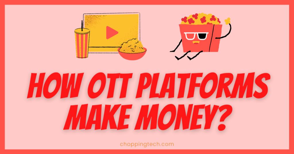 OTT Platforms Make Money